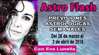 26/03/18 Astroflash.Predicciones astrológicas del 26 mar al 2 de abr 2018 con Eva Lunella