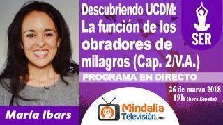 26/03/18 UCDM: La función de los obradores de milagros (Cap. 2/V.A.) por María Ibars