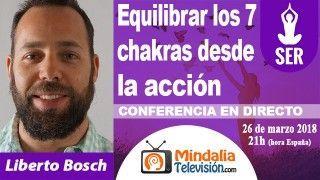 26/03/18 Equilibrar los 7 chakras desde la acción por Liberto Bosch