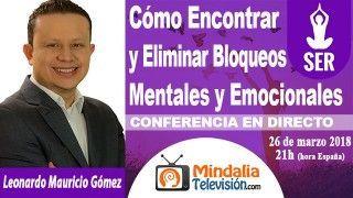 26/03/18 Cómo Encontrar y Eliminar Bloqueos Mentales y Emocionales por Leonardo Mauricio Gómez