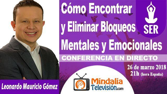 26mar18 23h Cómo Encontrar y Eliminar Bloqueos Mentales y Emocionales por Leonardo Mauricio Gómez