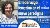27/03/18 El liderazgo femenino en el nuevo paradigma por Ana Mª Hernández