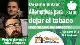 27/03/18  Alternativas para dejar el tabaco con Julio Ruades. Déjame entrar con Pedro Amorós