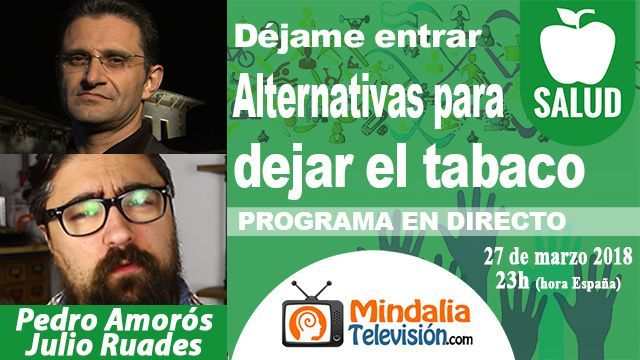 27mar18 23h Alternativas para dejar el tabaco con Julio Ruades Déjame entrar con Pedro Amorós