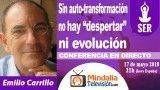 """17/05/18 Sin auto-transformación no hay """"despertar"""" ni evolución por Emilio Carrillo"""