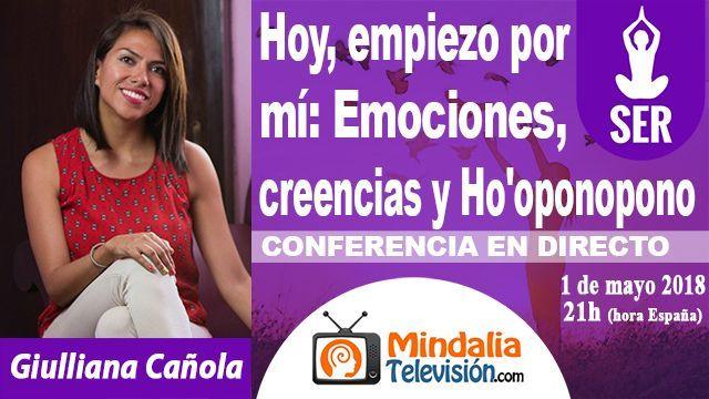 01may18 21h Hoy, empiezo por mí Emociones,creencias y Ho'oponopono por Giulliana Cañola
