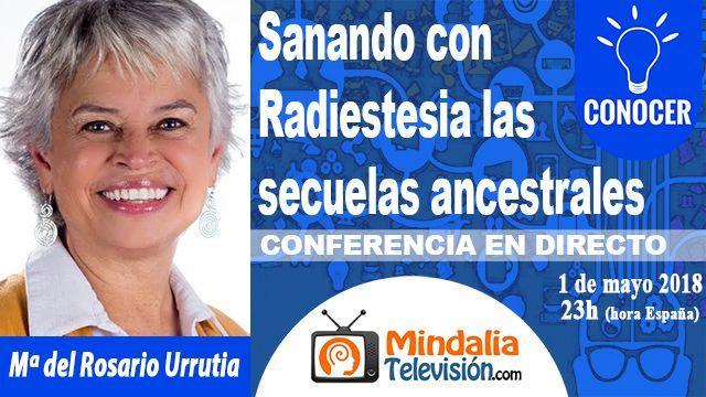 01may18 23h Sanando con Radiestesia las secuelas ancestrales por Rosario Urrutia