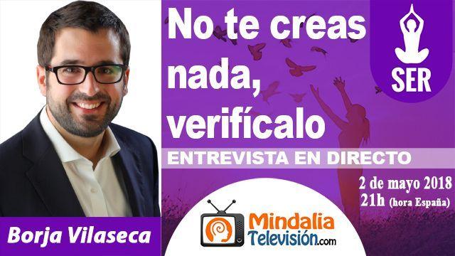 02may18 21h No te creas nada, verifícalo Entrevista María Ibars a Borja Vilaseca