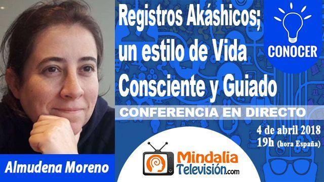 04abr18 19h Los Registros Akáshicos un estilo de Vida Consciente y Guiado por Almudena Moreno