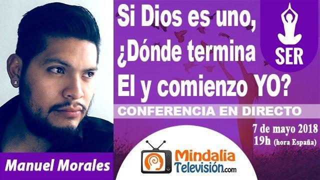 07may18 19h Si Dios es uno En dónde termina El y comienzo YO por Manuel Morales