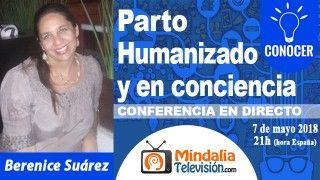 07/05/18 Parto Humanizado y en conciencia por Berenice Suárez