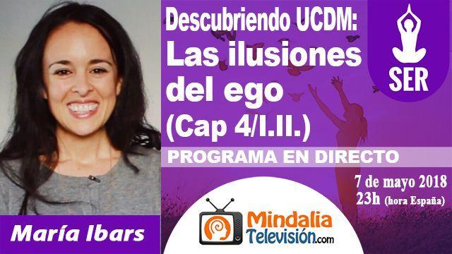 07may18 23h Descubriendo Un Curso de Milagros Las ilusiones del ego por María Ibars