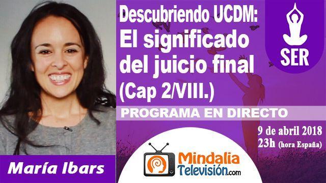 09abr18 23h Descubriendo Un Curso de Milagros El significado del juicio final por María Ibars