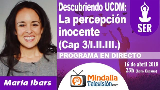 16abr18 23h Descubriendo Un Curso de Milagros La percepción inocente por María Ibars