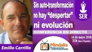 """16/05/18 Sin auto-transformación no hay """"despertar"""" ni evolución por Emilio Carrillo"""