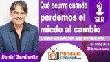 17/04/18 Qué ocurre cuando perdemos el miedo al cambio por Daniel Gambartte