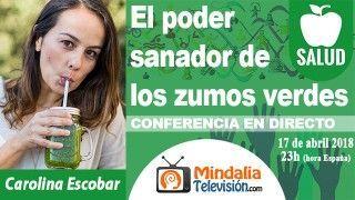 17/04/18 El poder sanador de los zumos verdes por Carolina Escobar