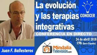 24/04/18 La evolución y las terapias integrativas por Juan F. Ballesteros