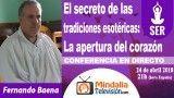 24/04/18 El secreto de las tradiciones esotéricas: La apertura del corazón por Fernando Baena