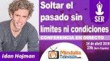 24/04/18 Soltar el pasado sin límites ni condiciones por Idan Hojman