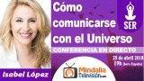 25/04/18 Cómo comunicarse con el Universo por Isabel López