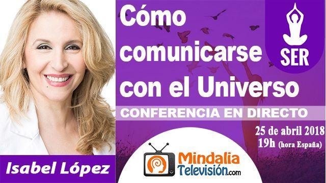 25abr18 19h Cómo comunicarse con el Universo por Isabel López