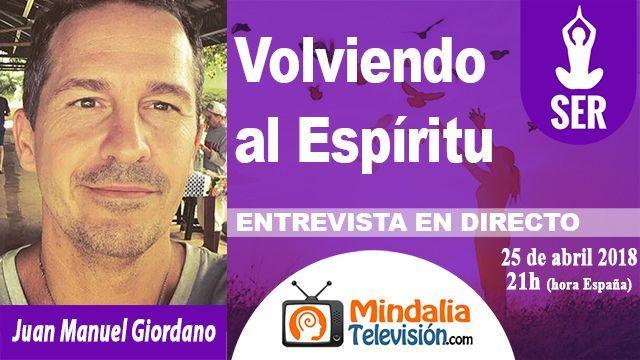 25abr18 21h Volviendo al Espíritu. Entrevista a Juan Manuel Giordano