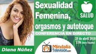 25/04/18 Sexualidad Femenina, orgasmos y autotoque por Diana Núñez