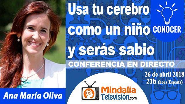 26abr18 21h Usa tu cerebro como un niño y serás sabio por Ana María Oliva