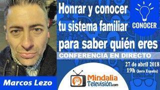 27/04/18 Honrar y conocer tu sistema familiar para saber quién eres por Marcos Lezo