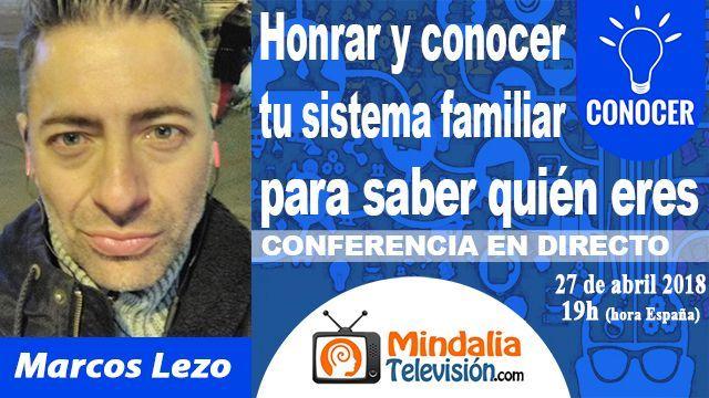 27abr18 19h Honrar y conocer tu sistema familiar para saber quién eres por Marcos Lezo