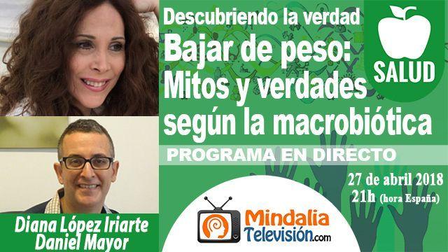 27abr18 21h Bajar de peso Mitos y verdades según la macrobiótica con Daniel Mayor y Diana López Iriarte PROGRAMA DESCUBRIENDO LA VERDAD