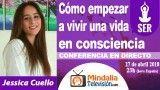 27/04/18 Cómo empezar a vivir una vida en consciencia por Jessica Cuello