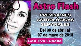 30/04/18 Astroflash.Predicciones astrológicas del 30 de abril al 7 de mayo 2018 con Eva Lunella