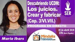 30/04/18 UCDM: Los juicios. Crear y fabricar (Cap. 3/VI.VII.) por María Ibars