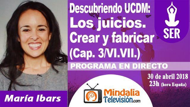 30abr18 23h Descubriendo Un Curso de Milagros Los juicios Crear y fabricar por María Ibars