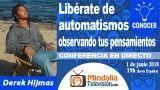 01/06/18 Libérate de automatismos observando tus pensamientos por Derek Hijmas