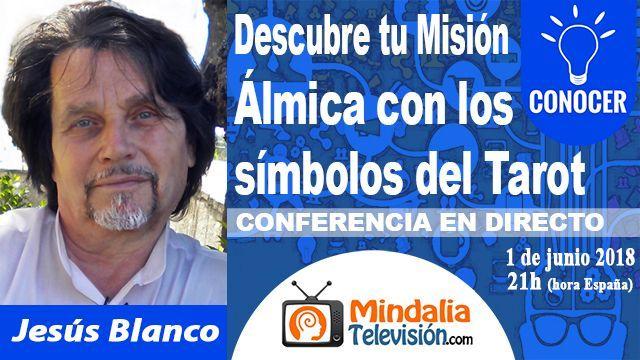 01jun18 21h Descubre tu Misión Álmica con los símbolos del Tarot por Jesús Blanco