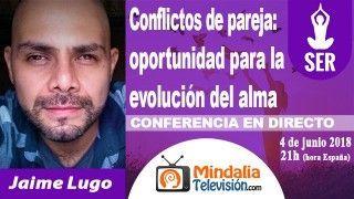 04/06/18 Conflictos de pareja: oportunidad para la evolución del alma por Jaime Lugo