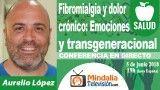 05/06/18 Fibromialgia y dolor crónico: Emociones y transgeneracional por Aurelio López