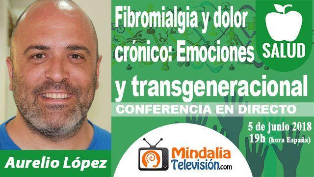 05jun18 19h Fibromialgia y dolor crónico Emociones y transgeneracional por Aurelio López