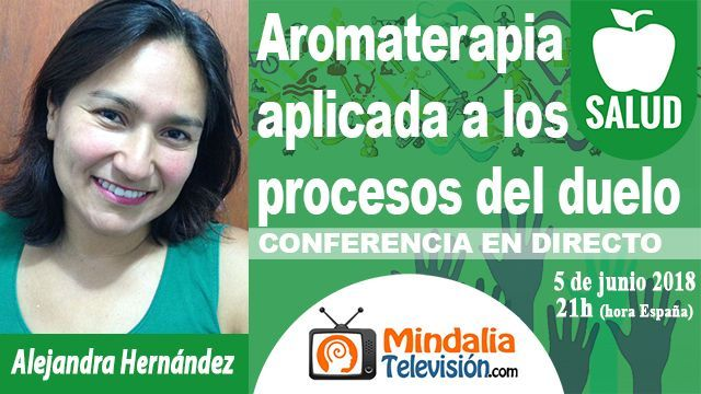05jun18 21h Aromaterapia aplicada a los procesos del duelo por Alejandra Hernández