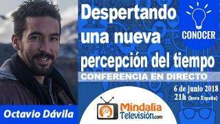 06/06/18 Despertando a una nueva percepción del tiempo por Octavio Dávila
