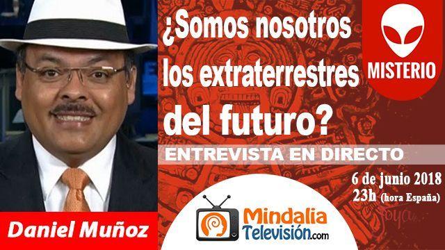 06jun18 23h Somos nosotros los extraterrestres del futuro Entrevista Daniel Muñoz