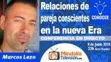 08/06/18 Relaciones de pareja conscientes en la nueva Era por Marcos Lezo