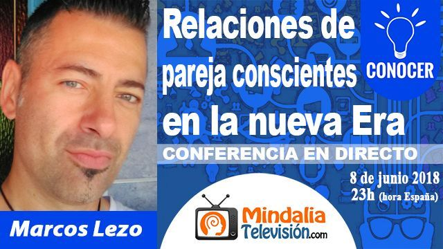 08jun18 23h Relaciones de pareja conscientes en la nueva Era por Marcos Lezo