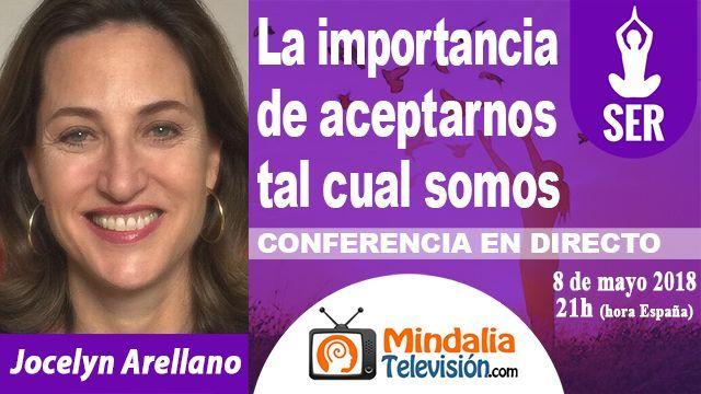 08may18 21h La importancia de aceptarnos tal cual somos por Jocelyn Arellano