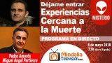 08/05/18 Experiencias Cercana a la Muerte con Miguel Ángel Pertierra. Déjame entrar con Pedro Amorós