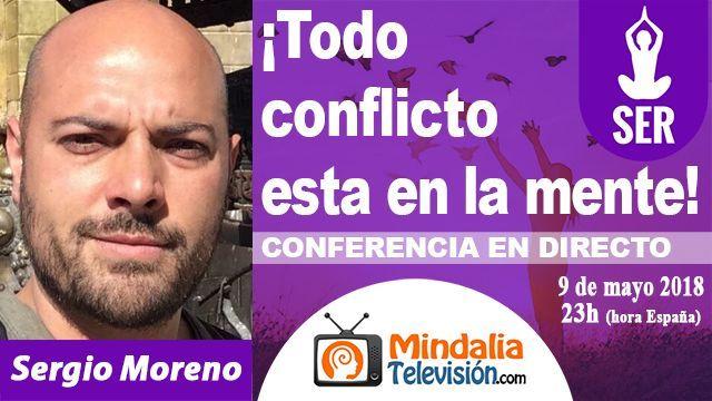 09may18 23h Todo conflicto esta en la mente por Sergio Moreno