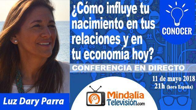 11may18 21h Cómo influye tu nacimiento en tus relaciones y en tu economía hoy por Luz Dary Parra